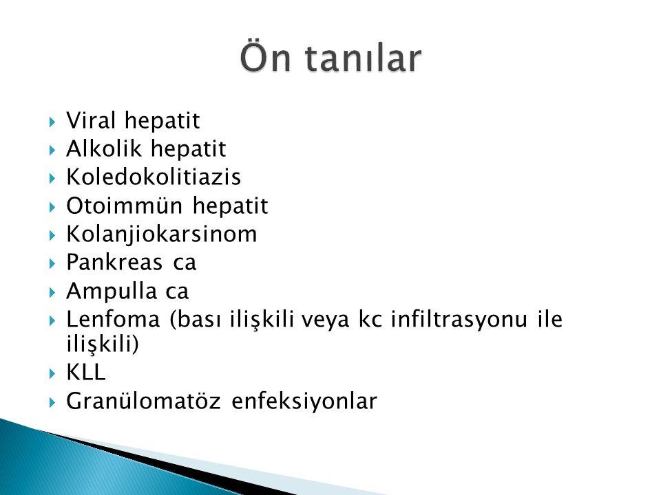  Viral hepatit  Alkolik hepatit  Koledokolitiazis  Otoimmün hepatit  Kolanjiokarsinom  Pankreas ca  Ampulla ca  Lenfoma (bası ilişkili veya kc infiltrasyonu ile ilişkili)  KLL  Granülomatöz enfeksiyonlar