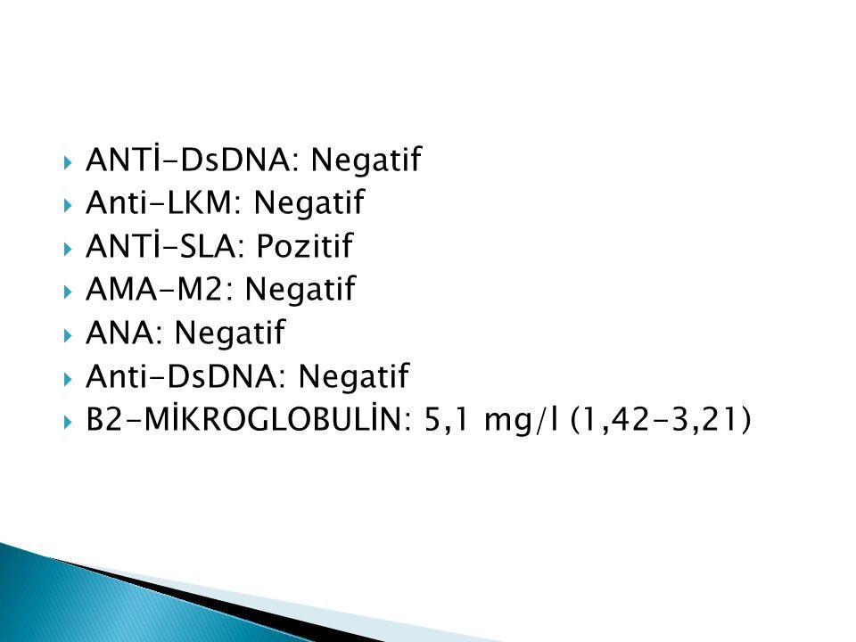  ANTİ-DsDNA: Negatif  Anti-LKM: Negatif  ANTİ-SLA: Pozitif  AMA-M2: Negatif  ANA: Negatif  Anti-DsDNA: Negatif  B2-MİKROGLOBULİN: 5,1 mg/l (1,42-3,21)