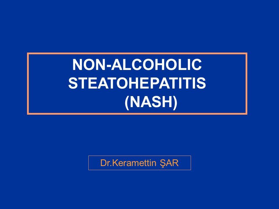 NON-ALCOHOLIC STEATOHEPATITIS (NASH) Dr.Keramettin ŞAR