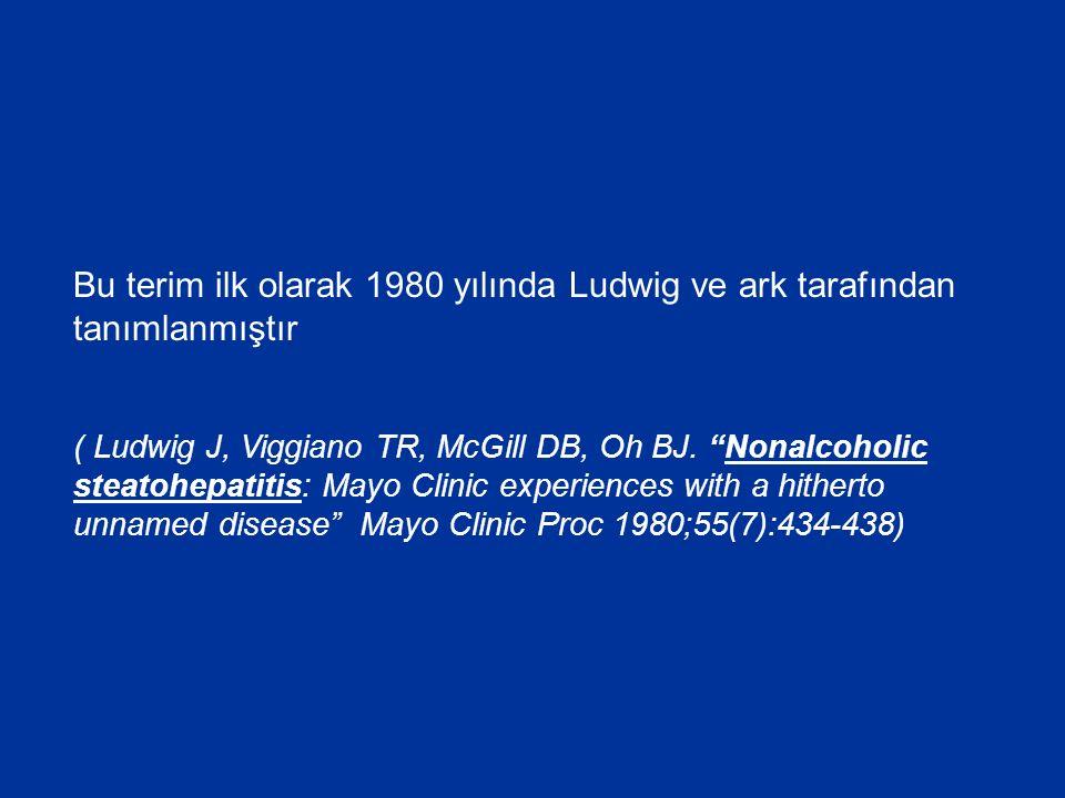 """Bu terim ilk olarak 1980 yılında Ludwig ve ark tarafından tanımlanmıştır ( Ludwig J, Viggiano TR, McGill DB, Oh BJ. """"Nonalcoholic steatohepatitis: May"""