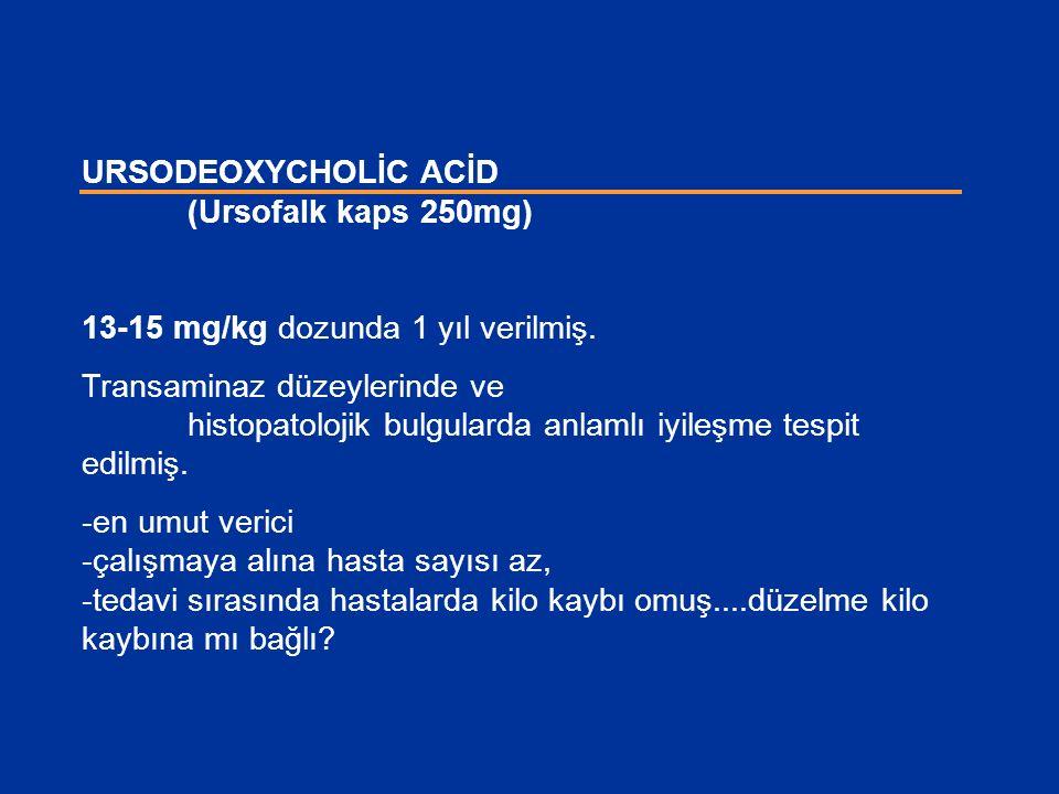 URSODEOXYCHOLİC ACİD (Ursofalk kaps 250mg) 13-15 mg/kg dozunda 1 yıl verilmiş. Transaminaz düzeylerinde ve histopatolojik bulgularda anlamlı iyileşme