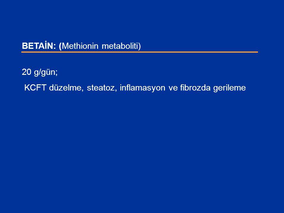 BETAİN: (Methionin metaboliti) 20 g/gün; KCFT düzelme, steatoz, inflamasyon ve fibrozda gerileme
