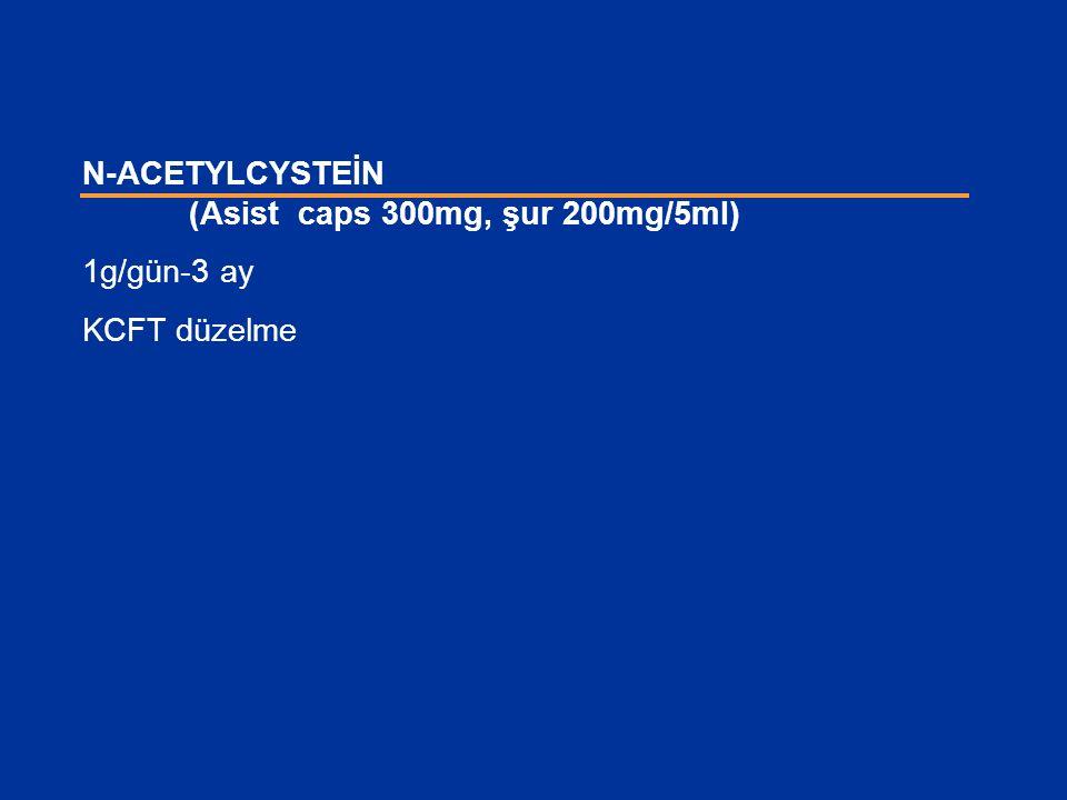 N-ACETYLCYSTEİN (Asist caps 300mg, şur 200mg/5ml) 1g/gün-3 ay KCFT düzelme