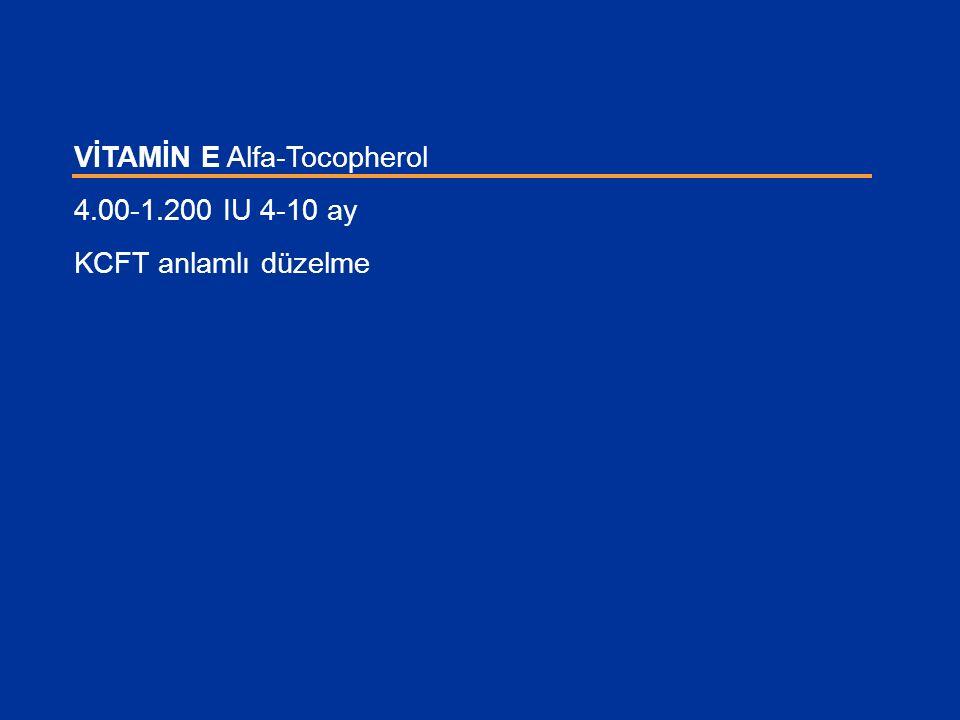 VİTAMİN E Alfa-Tocopherol 4.00-1.200 IU 4-10 ay KCFT anlamlı düzelme