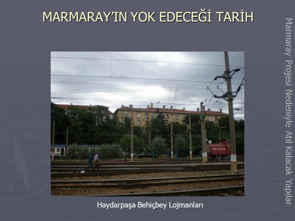 MARMARAY'IN YOK EDECEĞİ TARİH Haydarpaşa TMO Siloları (A ve B) Marmaray Projesi Nedeniyle Atıl Kalacak Yapılar