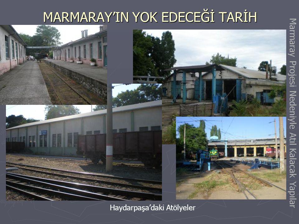 MARMARAY'IN YOK EDECEĞİ TARİH Haydarpaşa Behiçbey Lojmanları Marmaray Projesi Nedeniyle Atıl Kalacak Yapılar