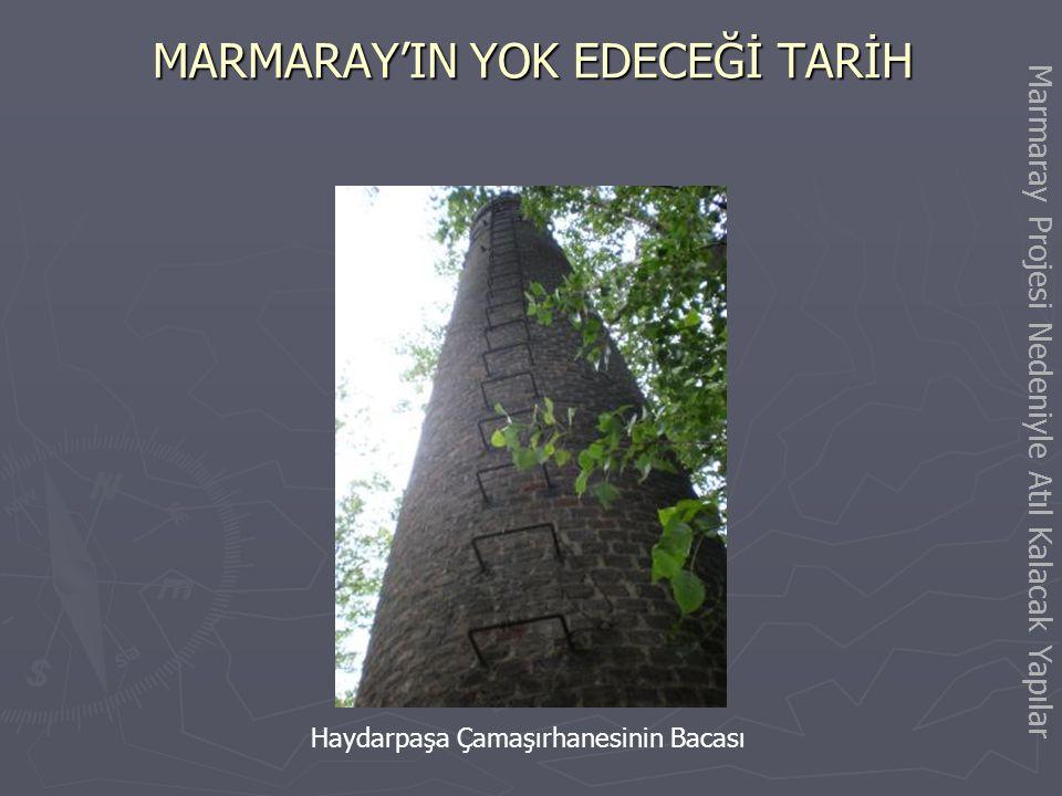 MARMARAY'IN YOK EDECEĞİ TARİH Haydarpaşa'daki Hapishane ve Binaları Marmaray Projesi Nedeniyle Atıl Kalacak Yapılar