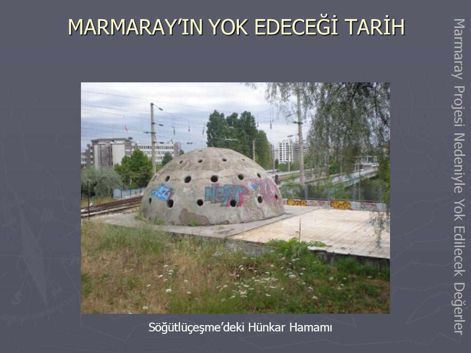 MARMARAY'IN YOK EDECEĞİ TARİH Haydarpaşa-Söğütlüçeşme Arasındaki Taşköprüler Marmaray Projesi Nedeniyle Yok Edilecek Değerler