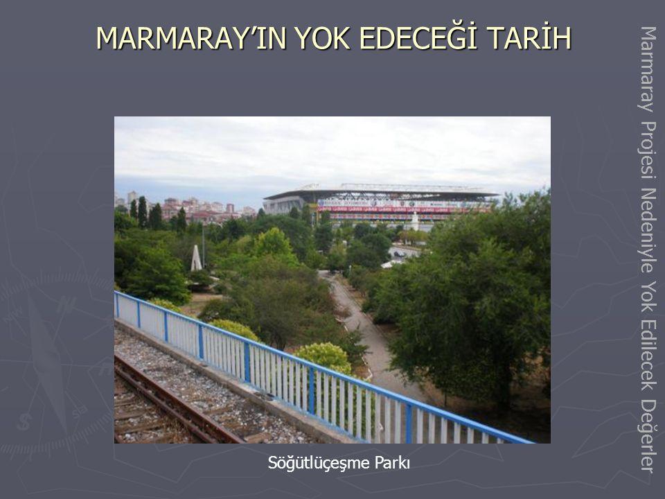 MARMARAY'IN YOK EDECEĞİ TARİH Söğütlüçeşme'deki Hünkar Hamamı Marmaray Projesi Nedeniyle Yok Edilecek Değerler