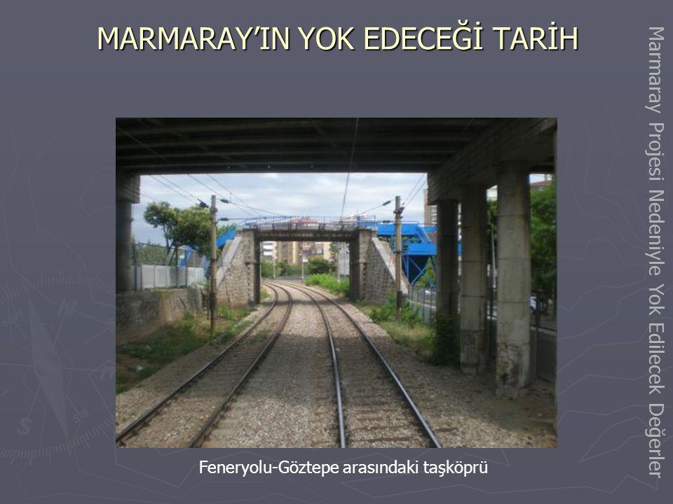 MARMARAY'IN YOK EDECEĞİ TARİH Feneryolu İstasyon Binası Marmaray Projesi Nedeniyle Yok Edilecek Değerler
