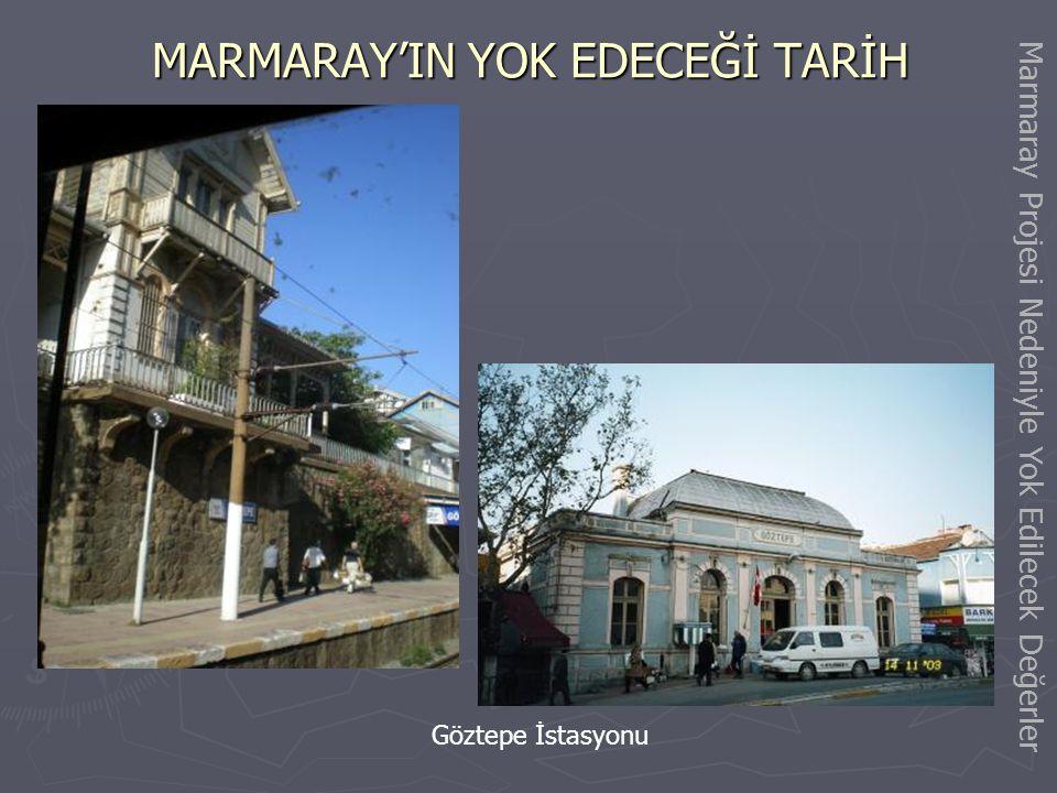 MARMARAY'IN YOK EDECEĞİ TARİH Feneryolu-Göztepe arasındaki taşköprü Marmaray Projesi Nedeniyle Yok Edilecek Değerler