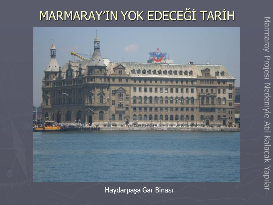 Marmaray Projesi Nedeniyle Atıl Kalacak Yapılar MARMARAY'IN YOK EDECEĞİ TARİH (Haydarpaşa-Gebze Hattı) Başlangıçta açıklanan Marmaray Projesine göre H