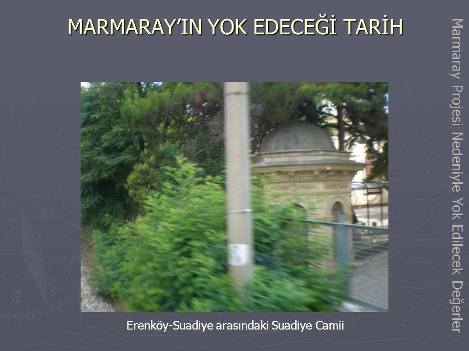 MARMARAY'IN YOK EDECEĞİ TARİH Erenköy-Suadiye arasındaki sıralı taş yapılı tarihi dükkanlar Marmaray Projesi Nedeniyle Yok Edilecek Değerler