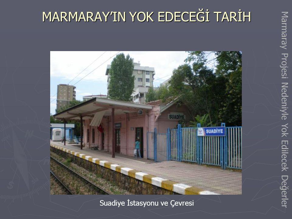 MARMARAY'IN YOK EDECEĞİ TARİH Erenköy-Suadiye arasındaki Suadiye Camii Marmaray Projesi Nedeniyle Yok Edilecek Değerler