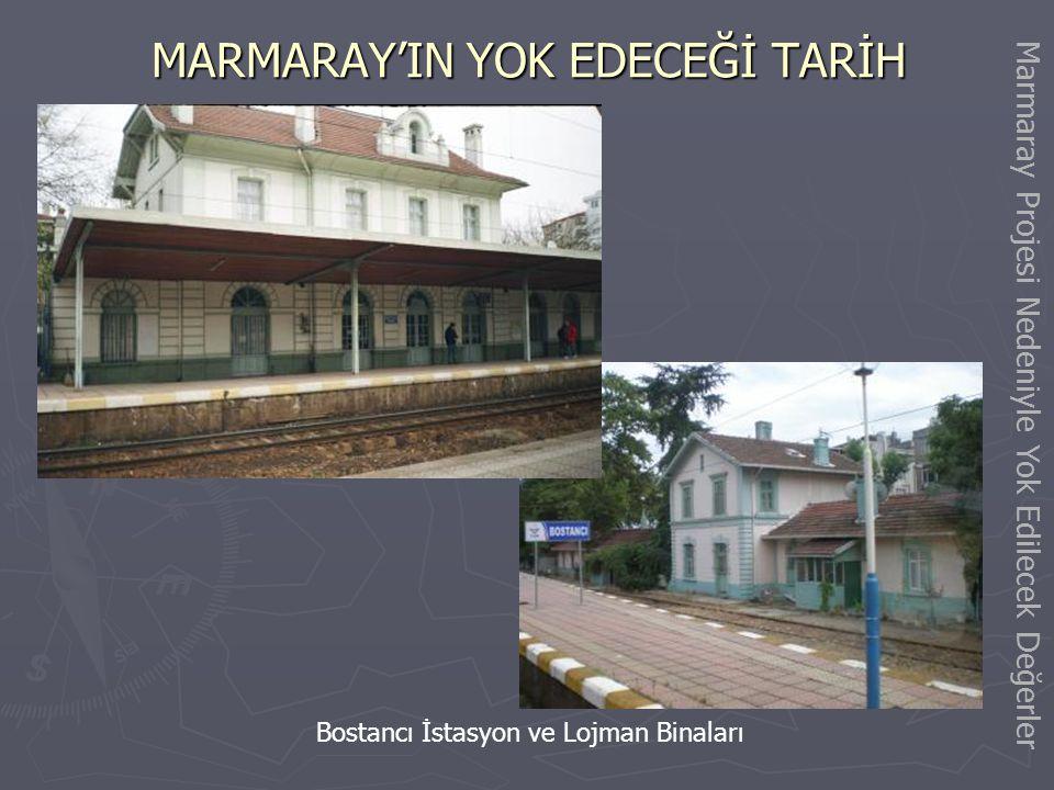 MARMARAY'IN YOK EDECEĞİ TARİH Bostancı İstasyonu girişindeki karayolu üst geçidi Marmaray Projesi Nedeniyle Yok Edilecek Değerler