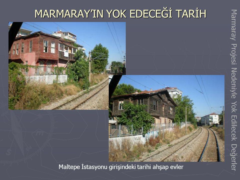 MARMARAY'IN YOK EDECEĞİ TARİH Küçükyalı İstasyon Binası Marmaray Projesi Nedeniyle Yok Edilecek Değerler