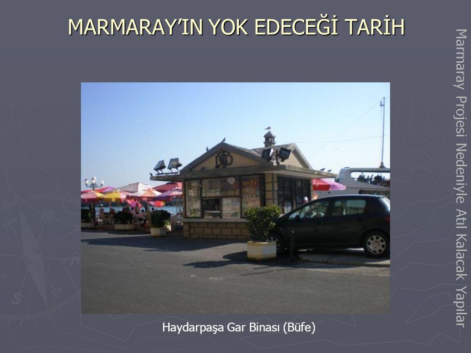 MARMARAY'IN YOK EDECEĞİ TARİH Yedikule İstasyon Binası ve Tarihi Lojman Binaları Marmaray Projesi Nedeniyle Yok Edilecek Değerler