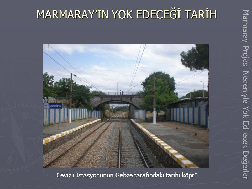 MARMARAY'IN YOK EDECEĞİ TARİH Cevizli İstasyon Binası Marmaray Projesi Nedeniyle Yok Edilecek Değerler
