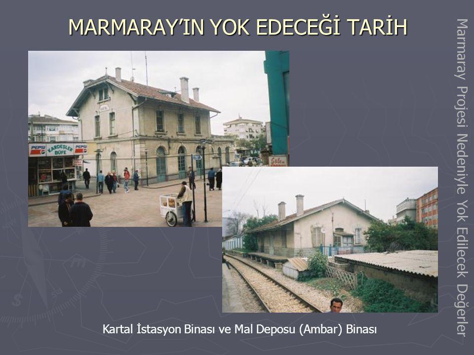 MARMARAY'IN YOK EDECEĞİ TARİH Cevizli İstasyonunun Gebze tarafındaki tarihi köprü Marmaray Projesi Nedeniyle Yok Edilecek Değerler