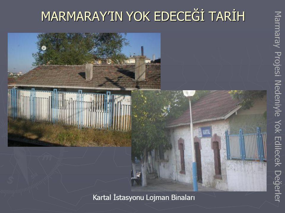 MARMARAY'IN YOK EDECEĞİ TARİH Kartal İstasyon Binası ve Mal Deposu (Ambar) Binası Marmaray Projesi Nedeniyle Yok Edilecek Değerler
