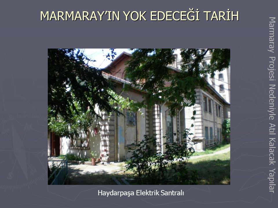 MARMARAY'IN YOK EDECEĞİ TARİH Haydarpaşa Gar Binası (Büfe) Marmaray Projesi Nedeniyle Atıl Kalacak Yapılar