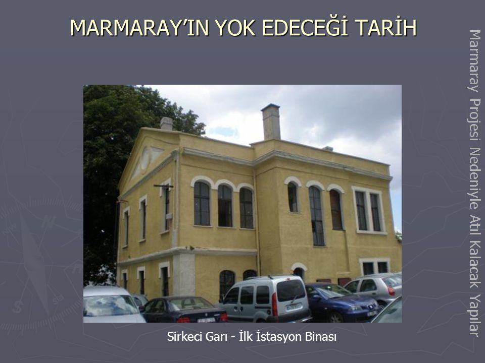 Marmaray Projesi Nedeniyle Atıl Kalacak Yapılar MARMARAY'IN YOK EDECEĞİ TARİH (Sirkeci-Halkalı Hattı) Marmaray Projesine Sirkeci-Yedikule arasındaki b