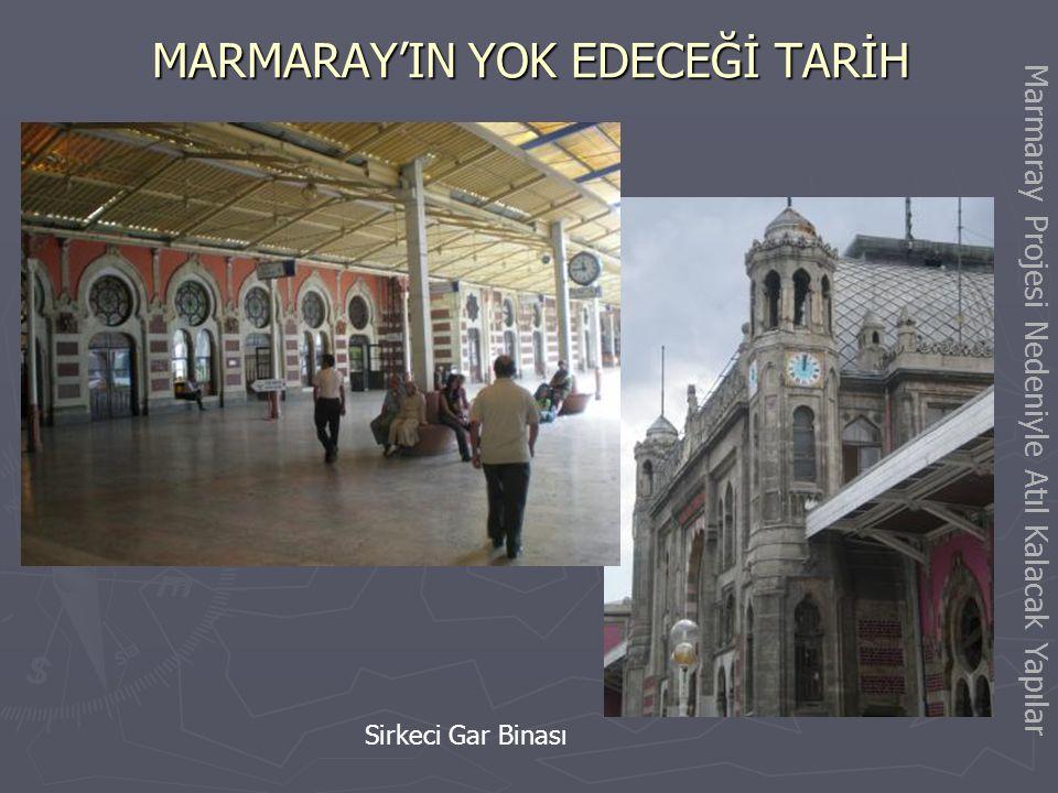 MARMARAY'IN YOK EDECEĞİ TARİH Sirkeci Garı - İlk İstasyon Binası Marmaray Projesi Nedeniyle Atıl Kalacak Yapılar