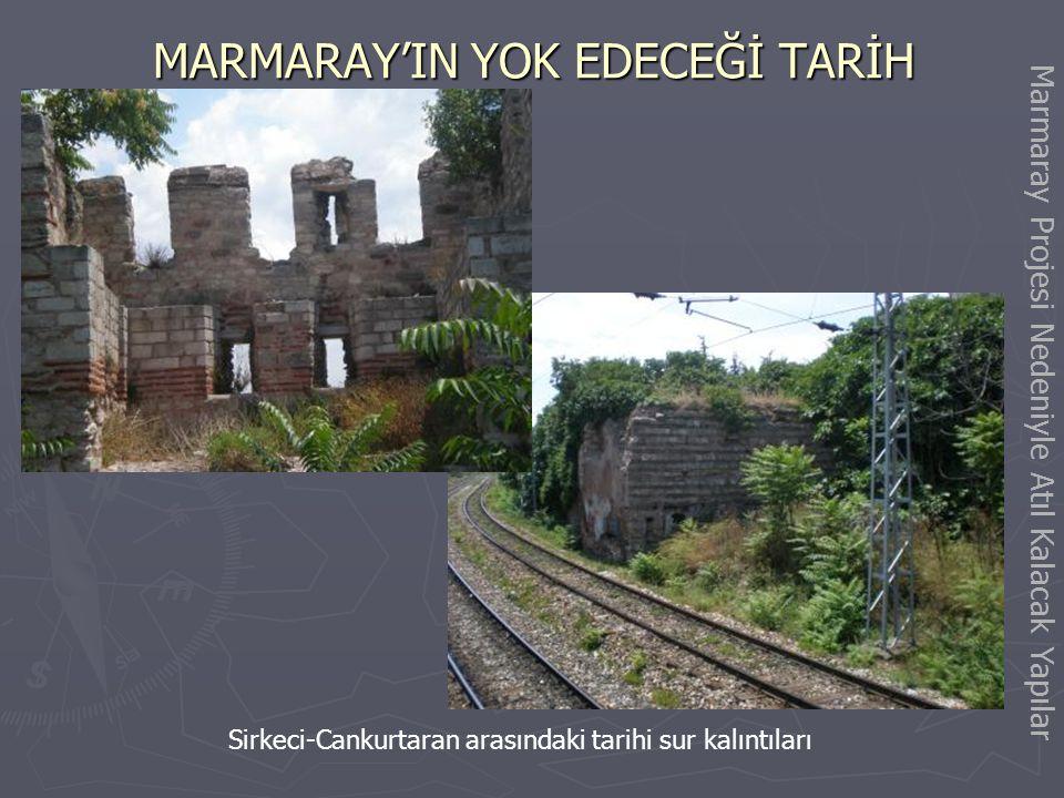 MARMARAY'IN YOK EDECEĞİ TARİH Sirkeci Garı Eski Su Deposu ile Askeriye Binası Marmaray Projesi Nedeniyle Atıl Kalacak Yapılar