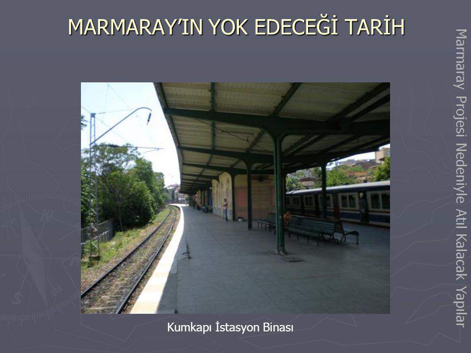 MARMARAY'IN YOK EDECEĞİ TARİH Sirkeci-Cankurtaran arasındaki tarihi sur kalıntıları Marmaray Projesi Nedeniyle Atıl Kalacak Yapılar