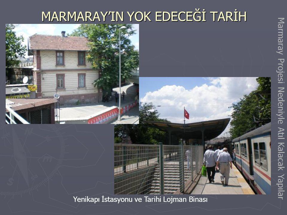 MARMARAY'IN YOK EDECEĞİ TARİH Kumkapı İstasyonu Tarihi Lojman Binaları Marmaray Projesi Nedeniyle Atıl Kalacak Yapılar