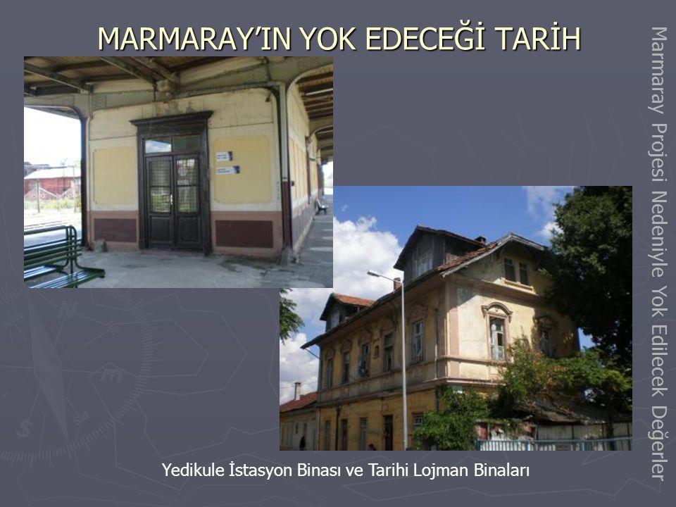 Marmaray Projesi Nedeniyle Yıkılacak / Yok Edilecek Değerler MARMARAY'IN YOK EDECEĞİ TARİH Tarihi Rumeli Demiryolu Hattı iki yol esasına göre yapılmış