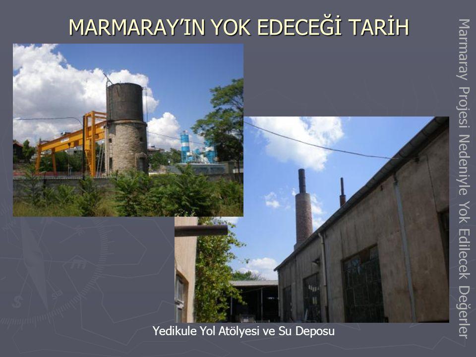 MARMARAY'IN YOK EDECEĞİ TARİH Yedikule Cer (Lokomotif) Atölyesi Marmaray Projesi Nedeniyle Yok Edilecek Değerler