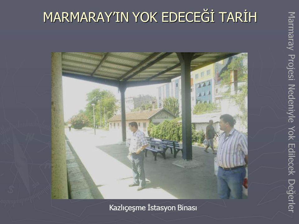 MARMARAY'IN YOK EDECEĞİ TARİH Yedikule Yol Atölyesi ve Su Deposu Marmaray Projesi Nedeniyle Yok Edilecek Değerler