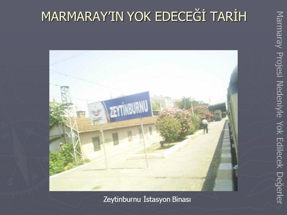 MARMARAY'IN YOK EDECEĞİ TARİH Kazlıçeşme İstasyon Binası Marmaray Projesi Nedeniyle Yok Edilecek Değerler