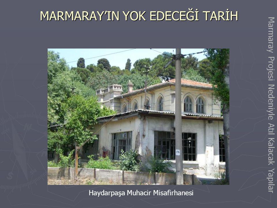 MARMARAY'IN YOK EDECEĞİ TARİH Göztepe İstasyonu Marmaray Projesi Nedeniyle Yok Edilecek Değerler