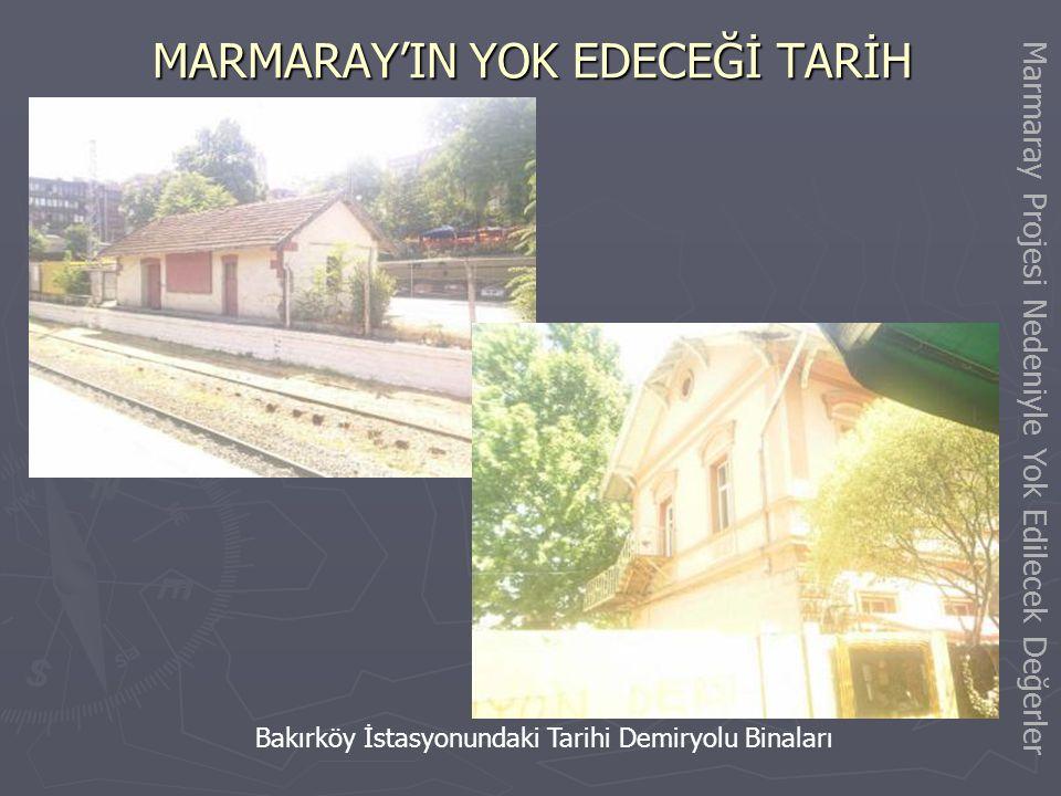 MARMARAY'IN YOK EDECEĞİ TARİH Yenimahalle İstasyon Binası Marmaray Projesi Nedeniyle Yok Edilecek Değerler