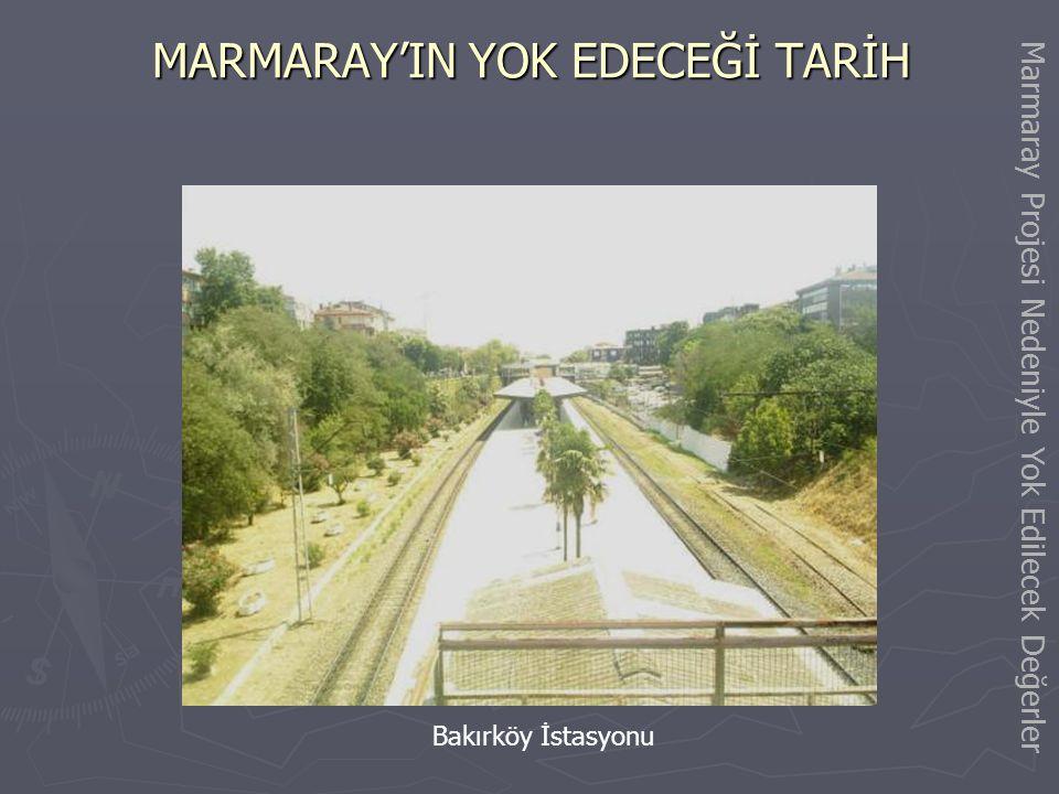 MARMARAY'IN YOK EDECEĞİ TARİH Bakırköy İstasyonundaki Tarihi Demiryolu Binaları Marmaray Projesi Nedeniyle Yok Edilecek Değerler