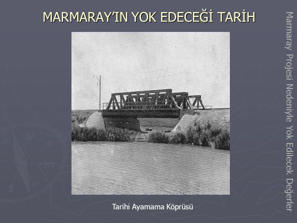 MARMARAY'IN YOK EDECEĞİ TARİH Bakırköy İstasyonu Marmaray Projesi Nedeniyle Yok Edilecek Değerler