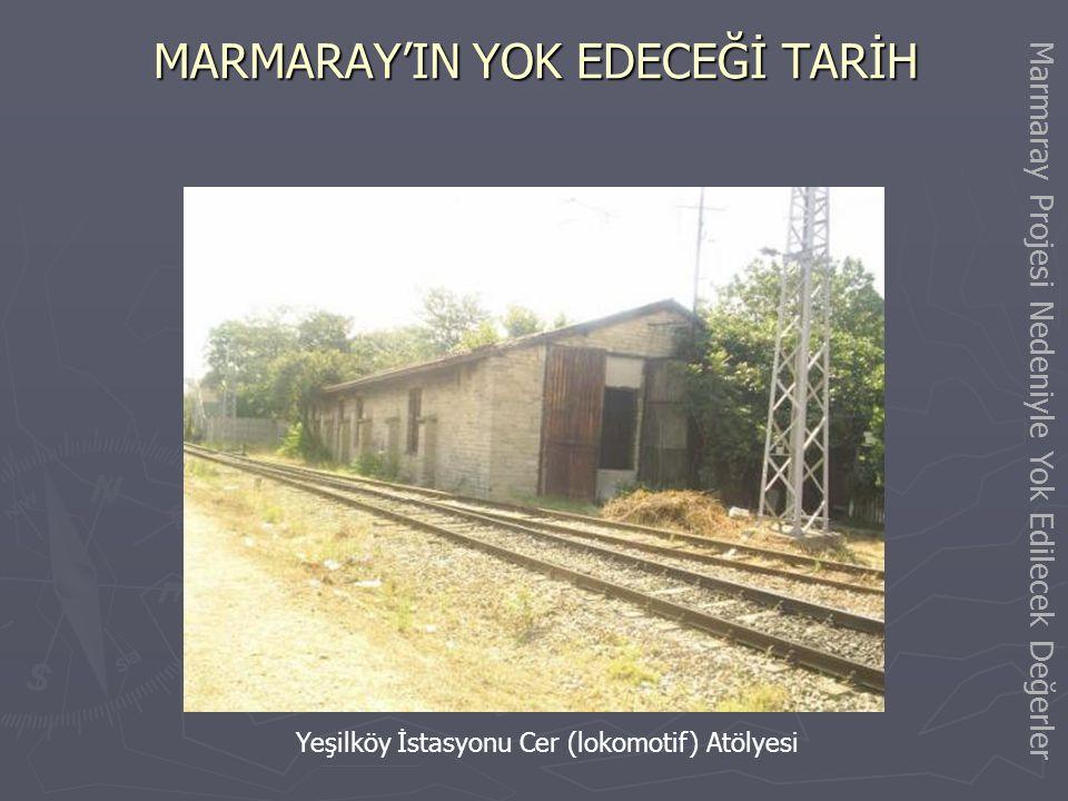 MARMARAY'IN YOK EDECEĞİ TARİH Yeşilköy İstasyon Binası ve Tarihi Lojman Binaları Marmaray Projesi Nedeniyle Yok Edilecek Değerler