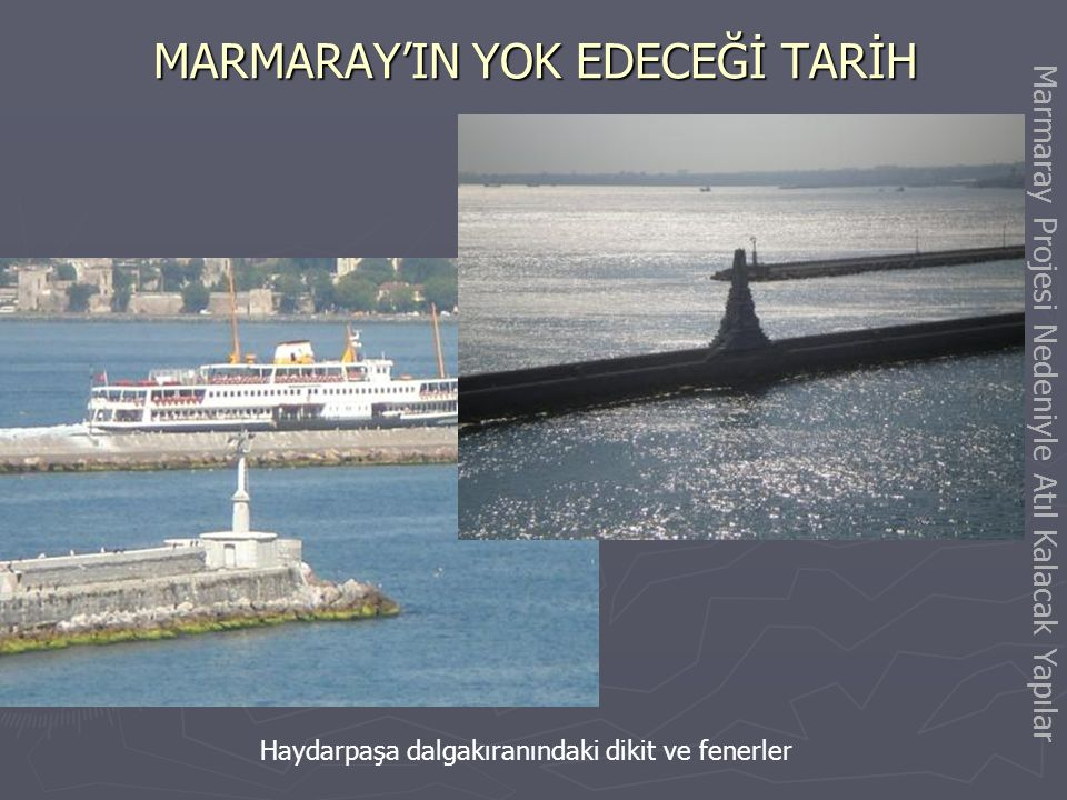 MARMARAY'IN YOK EDECEĞİ TARİH Haydarpaşa dalgakıranındaki dikit ve fenerler Marmaray Projesi Nedeniyle Atıl Kalacak Yapılar