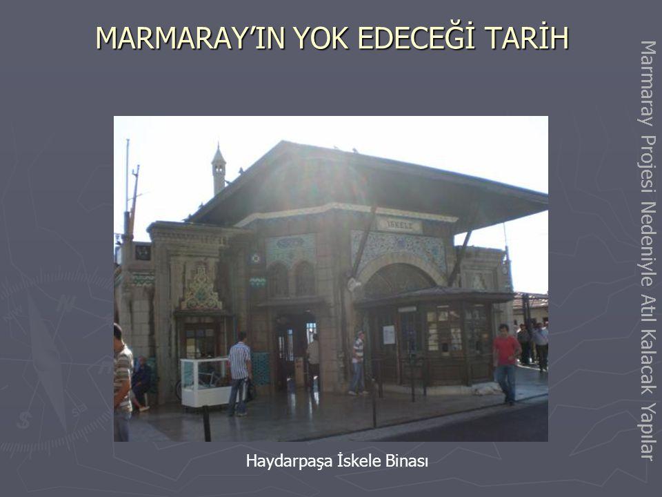 MARMARAY'IN YOK EDECEĞİ TARİH Haydarpaşa-Gebze arasındaki sıralı ağaçlar Marmaray Projesi Nedeniyle Yok Edilecek Değerler