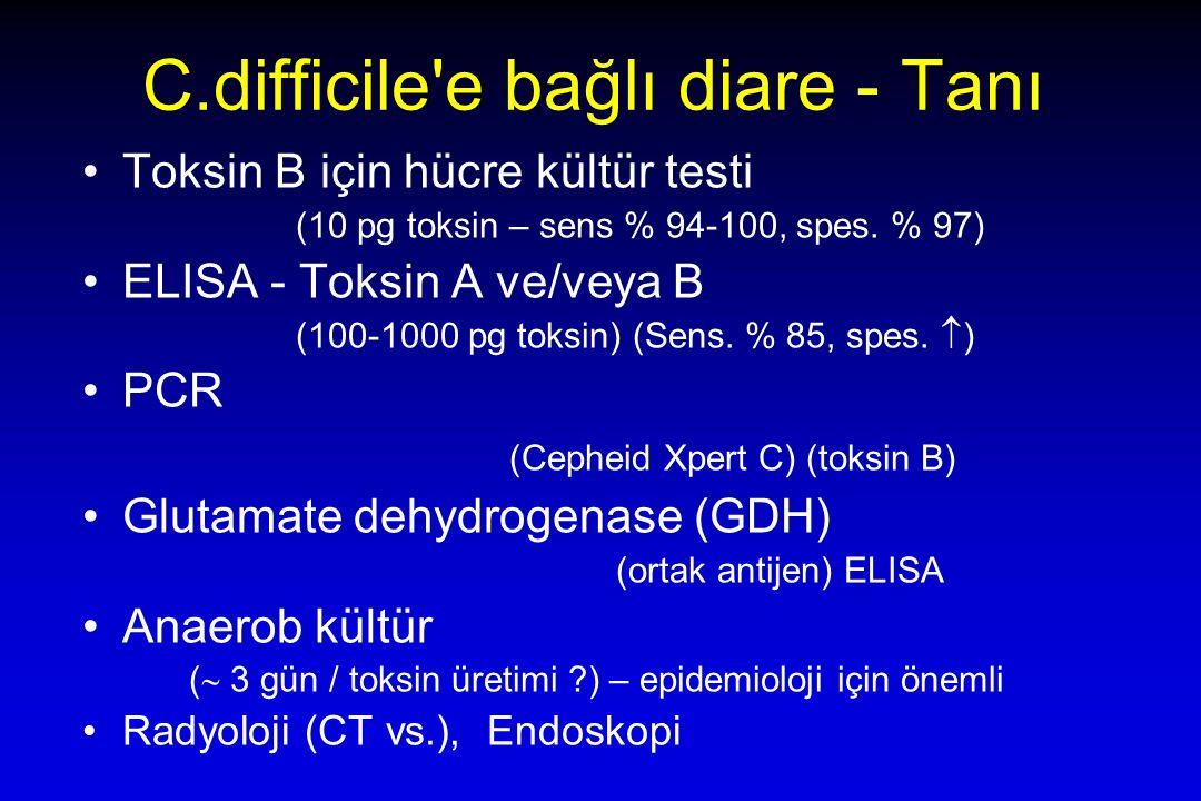 C.difficile e bağlı diare - Tanı Toksin B için hücre kültür testi (10 pg toksin – sens % 94-100, spes.