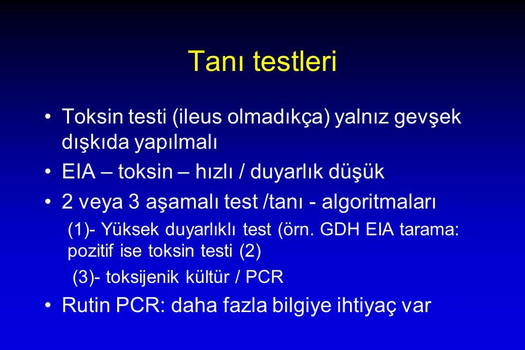 Tanı testleri Toksin testi (ileus olmadıkça) yalnız gevşek dışkıda yapılmalı EIA – toksin – hızlı / duyarlık düşük 2 veya 3 aşamalı test /tanı - algoritmaları (1)- Yüksek duyarlıklı test (örn.