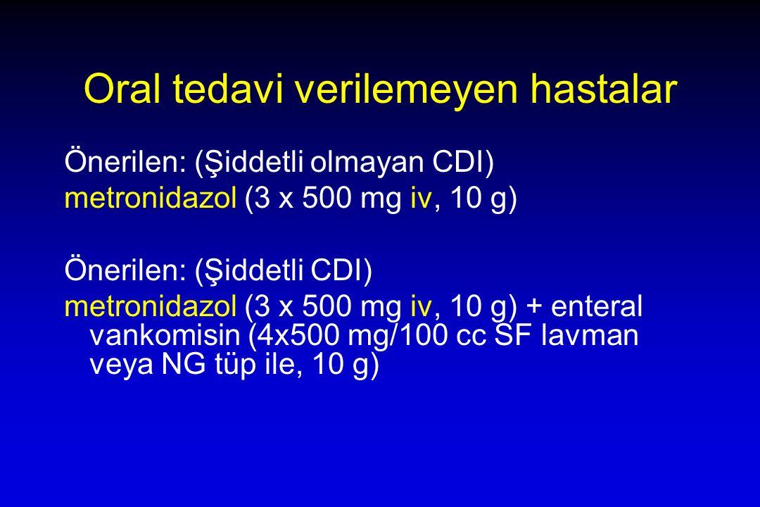 Oral tedavi verilemeyen hastalar Önerilen: (Şiddetli olmayan CDI) metronidazol (3 x 500 mg iv, 10 g) Önerilen: (Şiddetli CDI) metronidazol (3 x 500 mg iv, 10 g) + enteral vankomisin (4x500 mg/100 cc SF lavman veya NG tüp ile, 10 g)