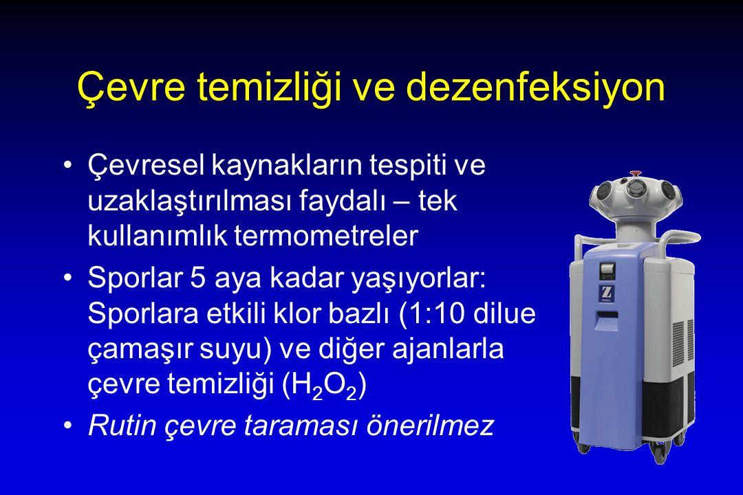 Çevre temizliği ve dezenfeksiyon Çevresel kaynakların tespiti ve uzaklaştırılması faydalı – tek kullanımlık termometreler Sporlar 5 aya kadar yaşıyorlar: Sporlara etkili klor bazlı (1:10 dilue çamaşır suyu) ve diğer ajanlarla çevre temizliği (H 2 O 2 ) Rutin çevre taraması önerilmez