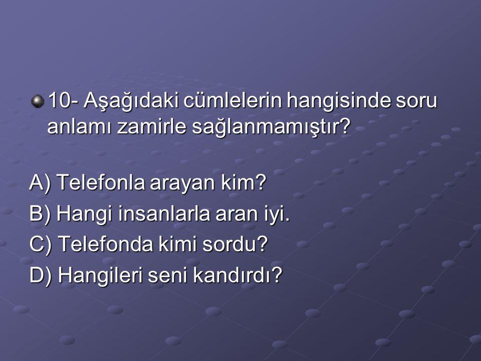 10- Aşağıdaki cümlelerin hangisinde soru anlamı zamirle sağlanmamıştır.