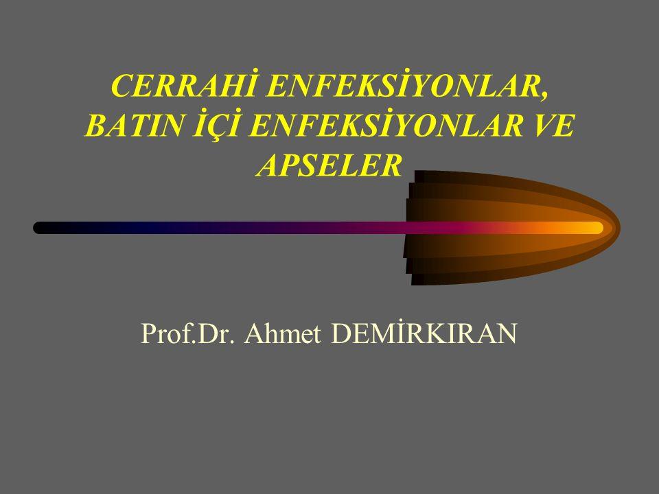 CERRAHİ ENFEKSİYONLAR, BATIN İÇİ ENFEKSİYONLAR VE APSELER Prof.Dr. Ahmet DEMİRKIRAN