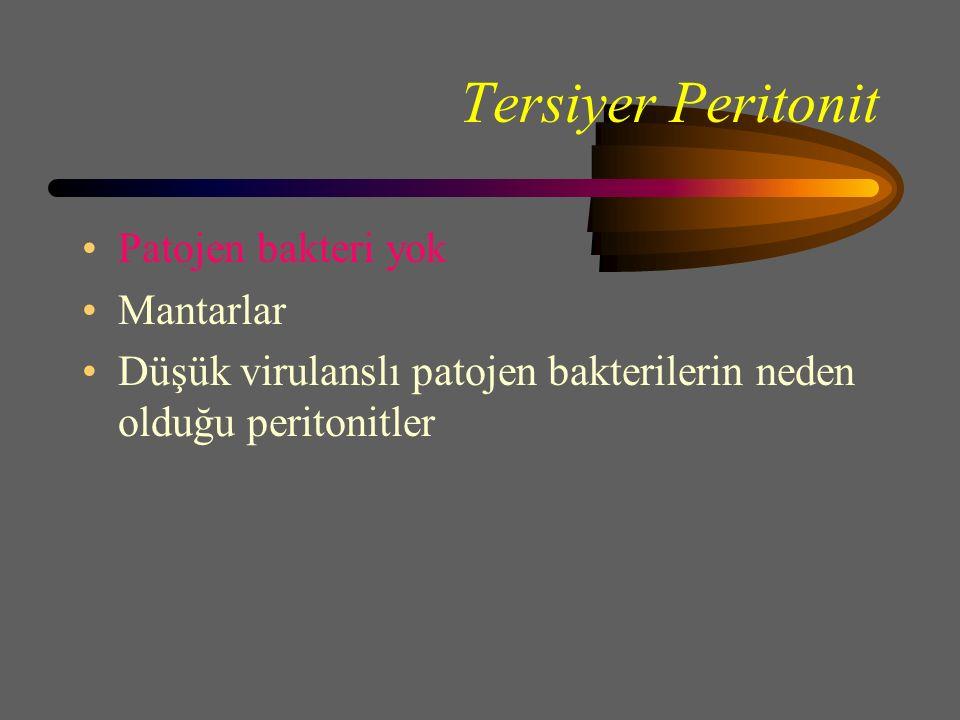 Tersiyer Peritonit Patojen bakteri yok Mantarlar Düşük virulanslı patojen bakterilerin neden olduğu peritonitler