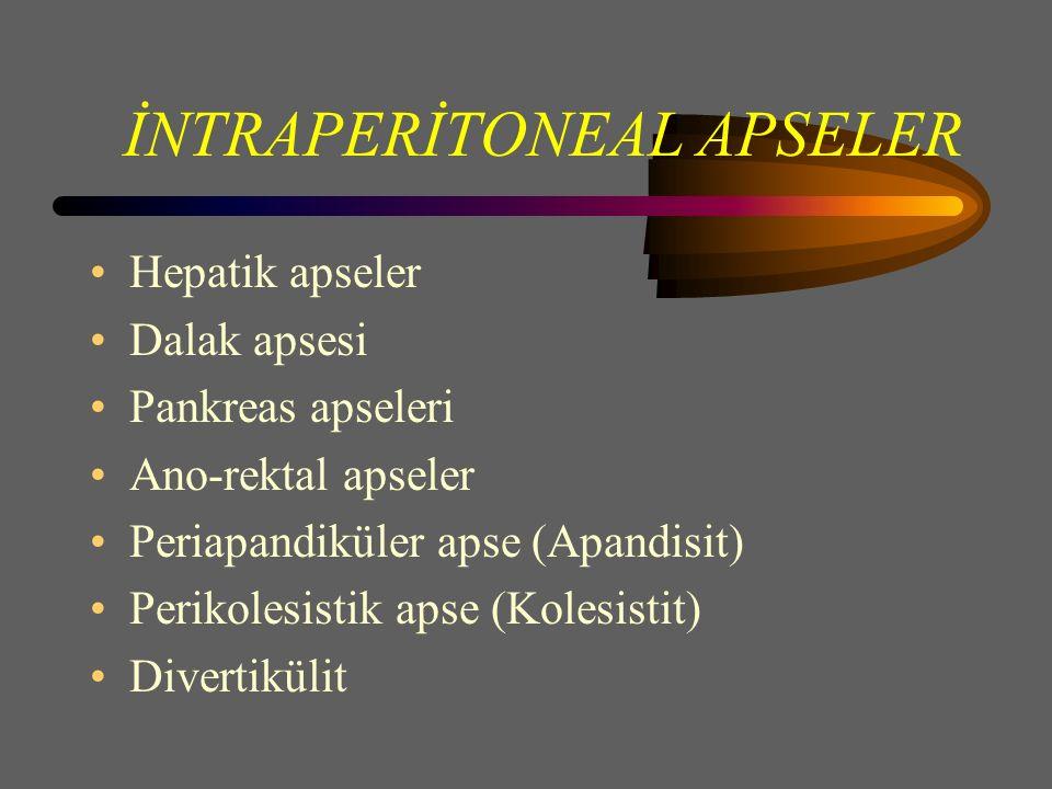 İNTRAPERİTONEAL APSELER Hepatik apseler Dalak apsesi Pankreas apseleri Ano-rektal apseler Periapandiküler apse (Apandisit) Perikolesistik apse (Kolesistit) Divertikülit