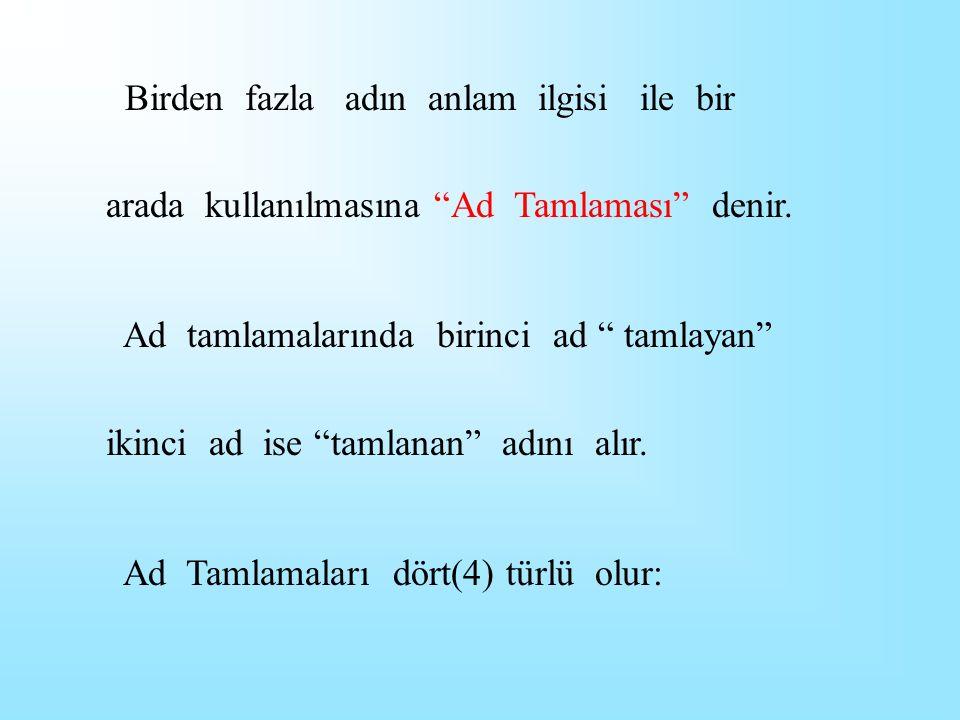 AD TAMLAMALARI Kapı açıldı cümlesinde her bir kapının açıldığı belirtilmektedir.